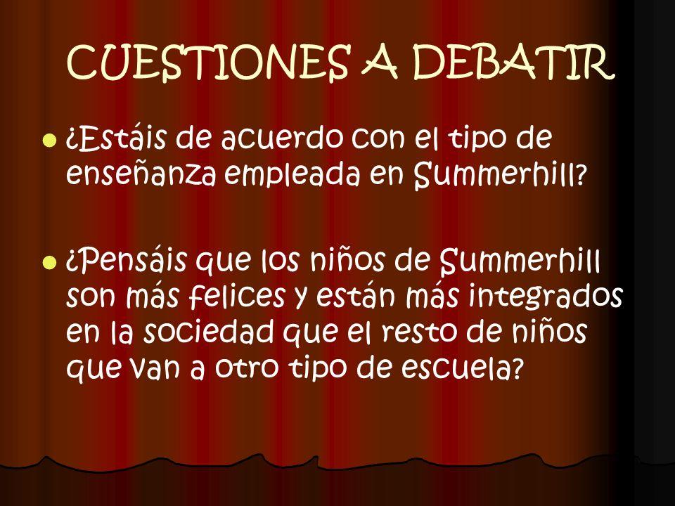 CUESTIONES A DEBATIR ¿Estáis de acuerdo con el tipo de enseñanza empleada en Summerhill