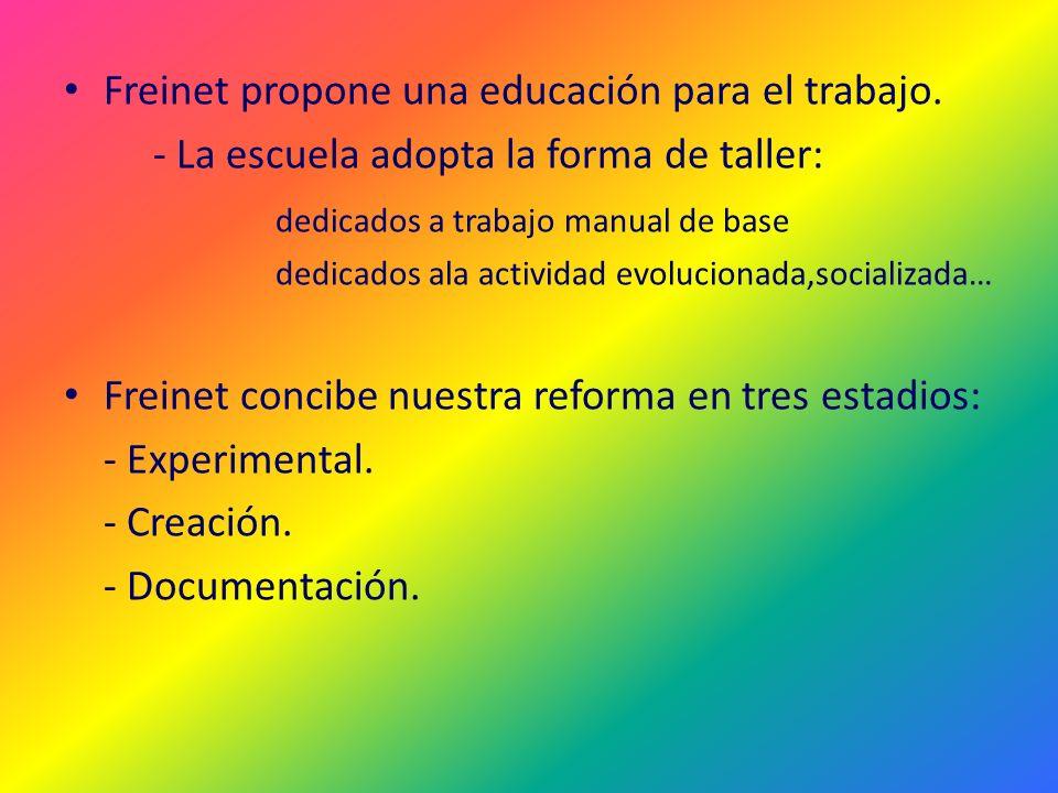 Freinet propone una educación para el trabajo.