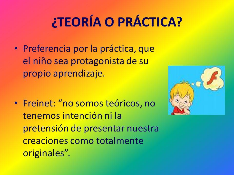 ¿TEORÍA O PRÁCTICA Preferencia por la práctica, que el niño sea protagonista de su propio aprendizaje.