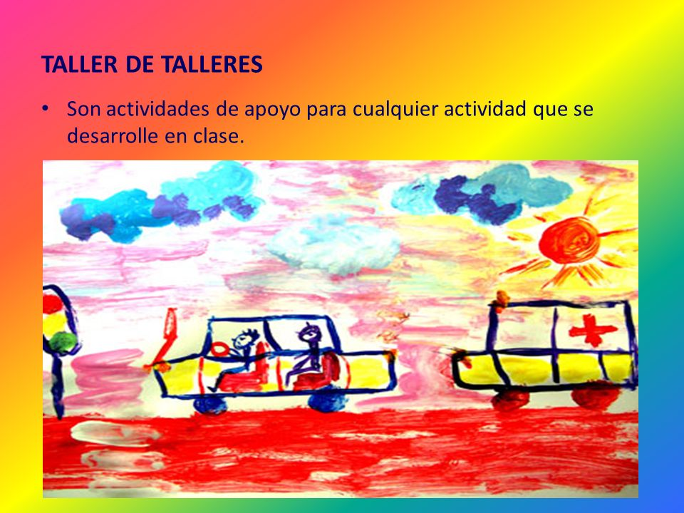 TALLER DE TALLERES Son actividades de apoyo para cualquier actividad que se desarrolle en clase.