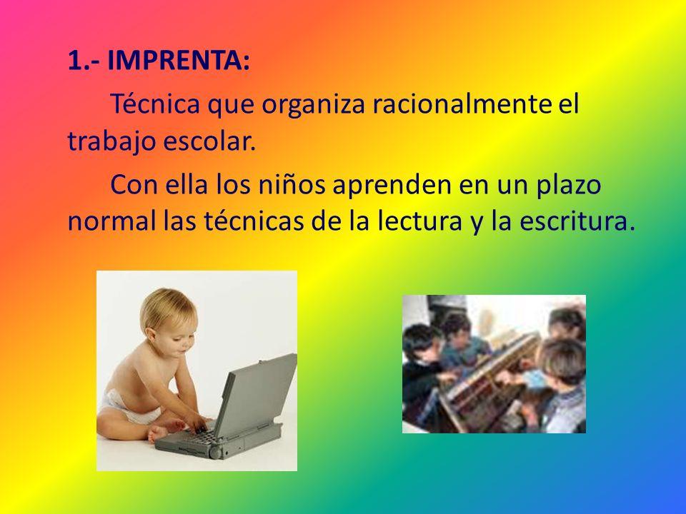 1. - IMPRENTA: Técnica que organiza racionalmente el trabajo escolar