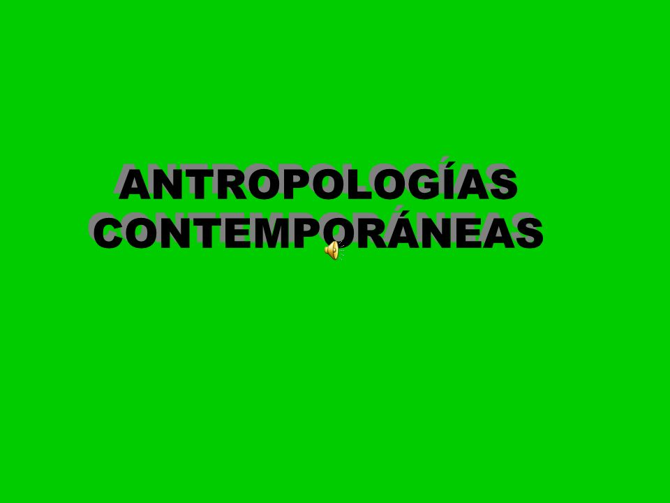ANTROPOLOGÍAS CONTEMPORÁNEAS