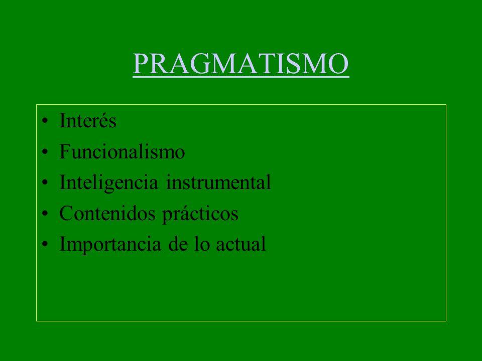 PRAGMATISMO Interés Funcionalismo Inteligencia instrumental