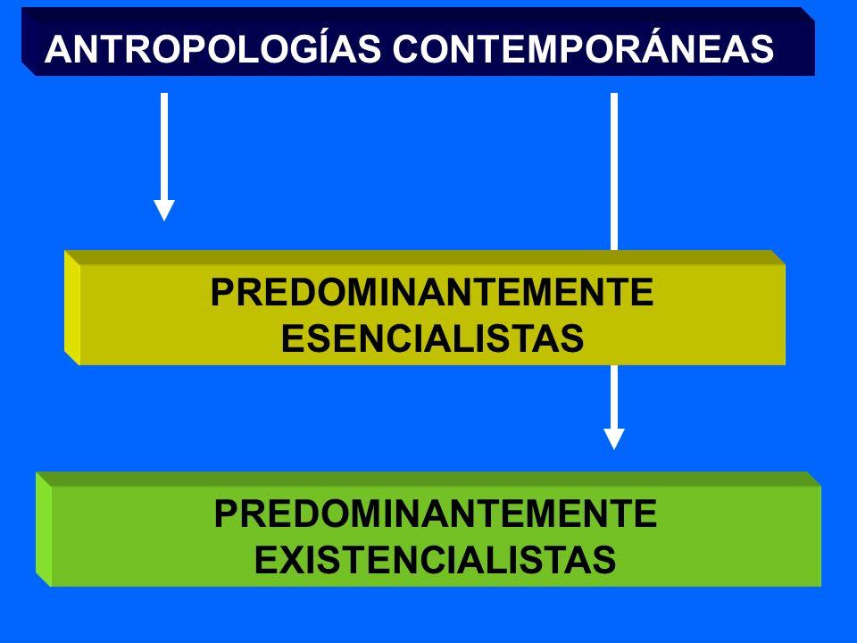 PREDOMINANTEMENTE ESENCIALISTAS PREDOMINANTEMENTE EXISTENCIALISTAS