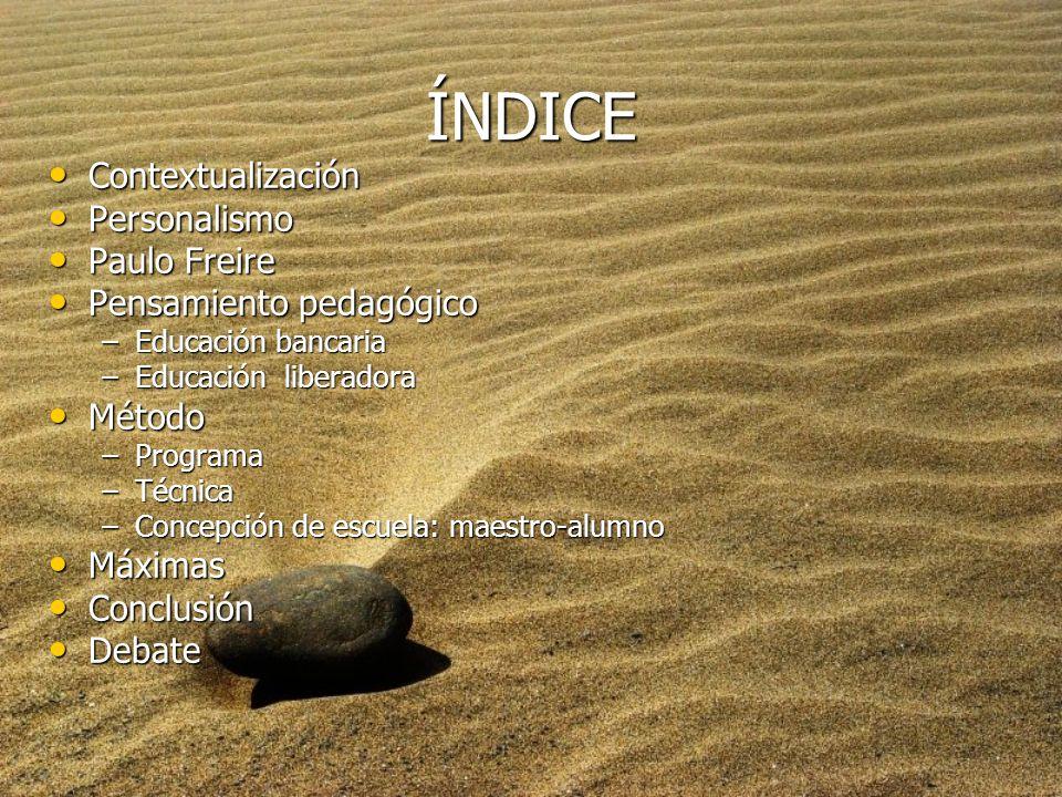 ÍNDICE Contextualización Personalismo Paulo Freire