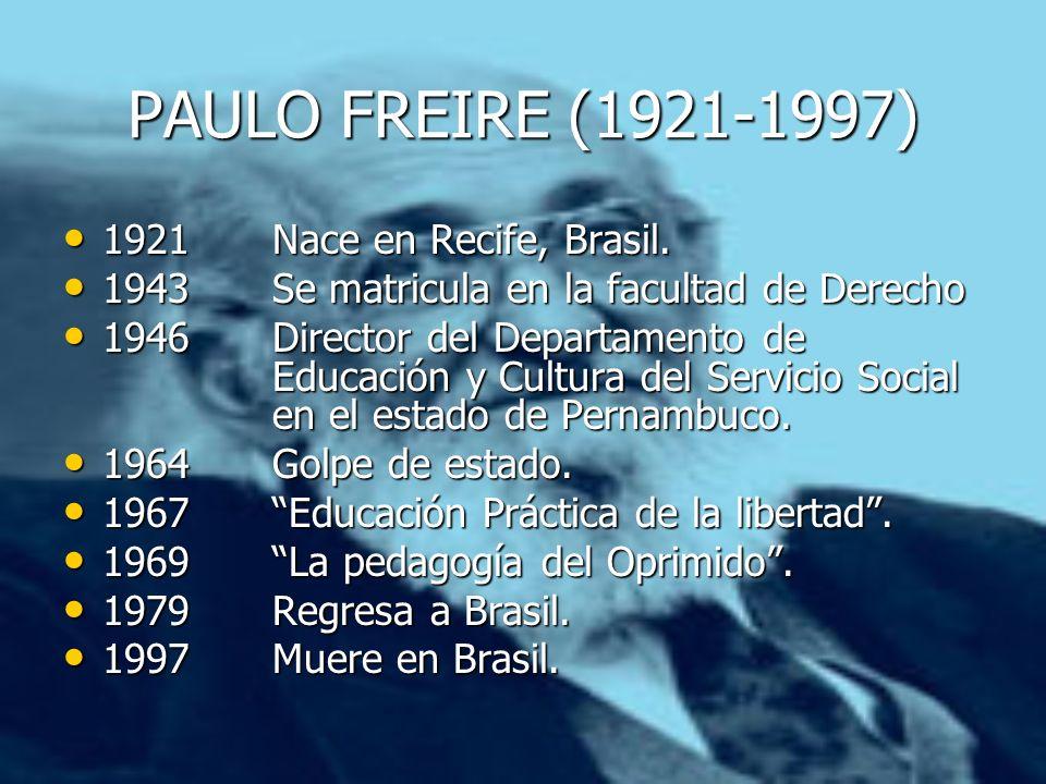 PAULO FREIRE (1921-1997) 1921 Nace en Recife, Brasil.