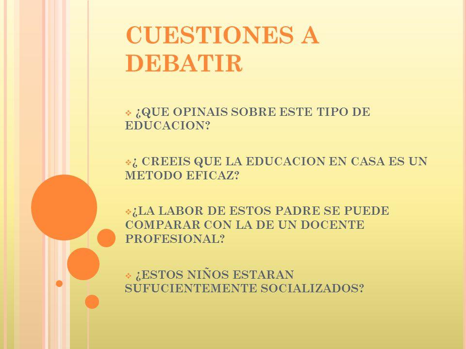 CUESTIONES A DEBATIR ¿QUE OPINAIS SOBRE ESTE TIPO DE EDUCACION