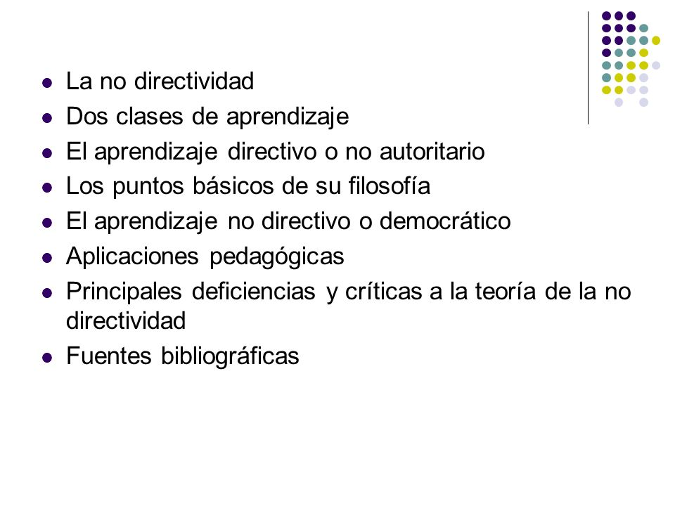 La no directividadDos clases de aprendizaje. El aprendizaje directivo o no autoritario. Los puntos básicos de su filosofía.