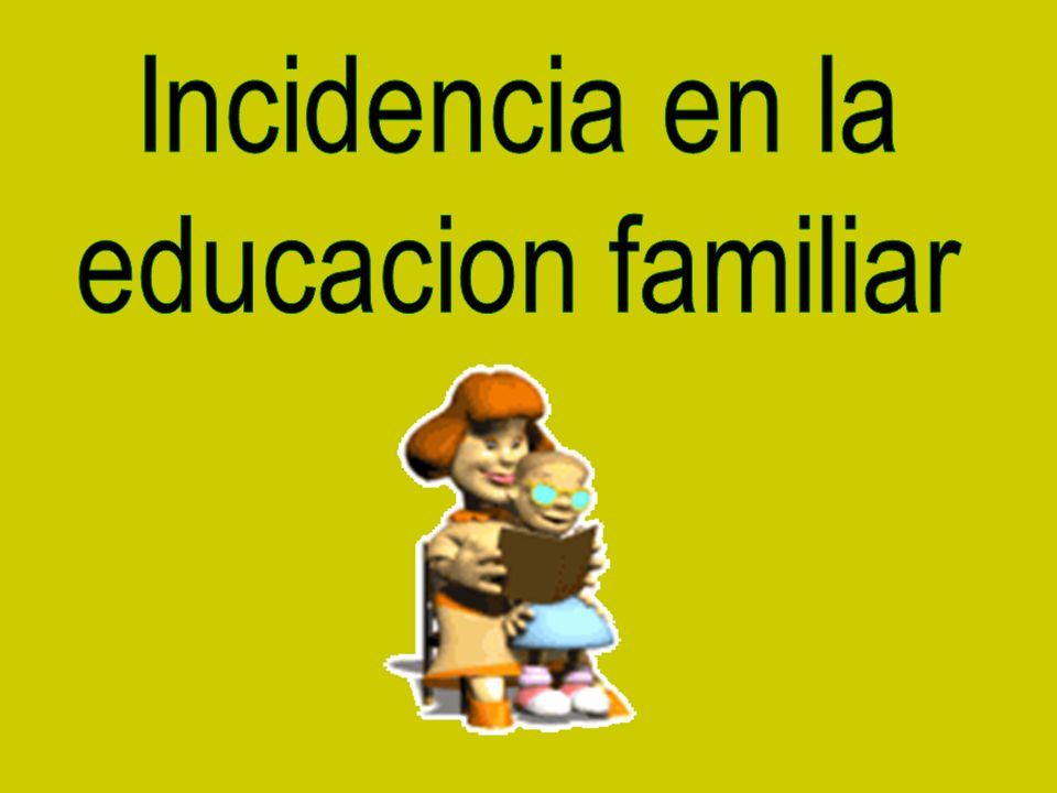 Incidencia en la educacion familiar