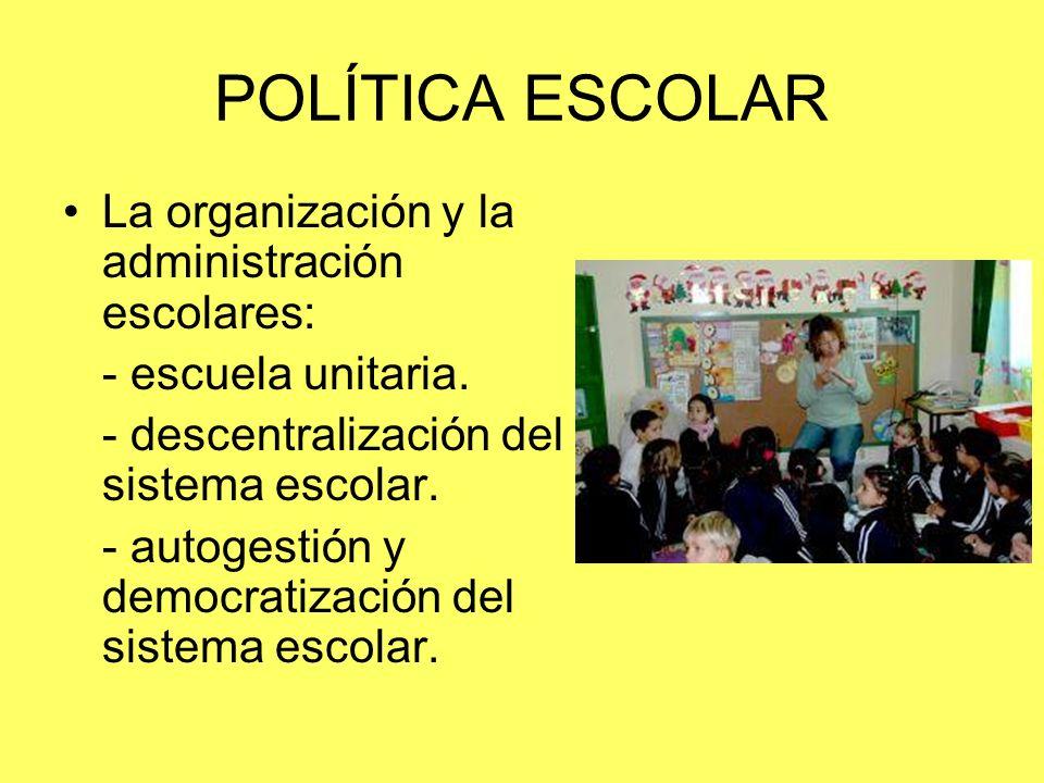 POLÍTICA ESCOLAR La organización y la administración escolares: