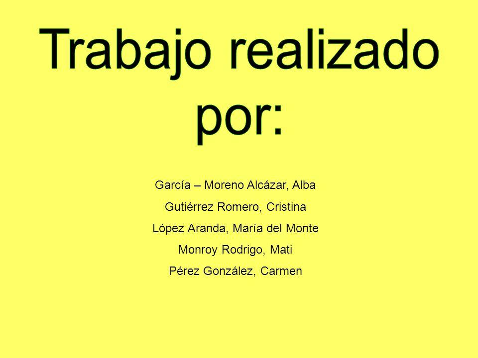 Trabajo realizado por: García – Moreno Alcázar, Alba
