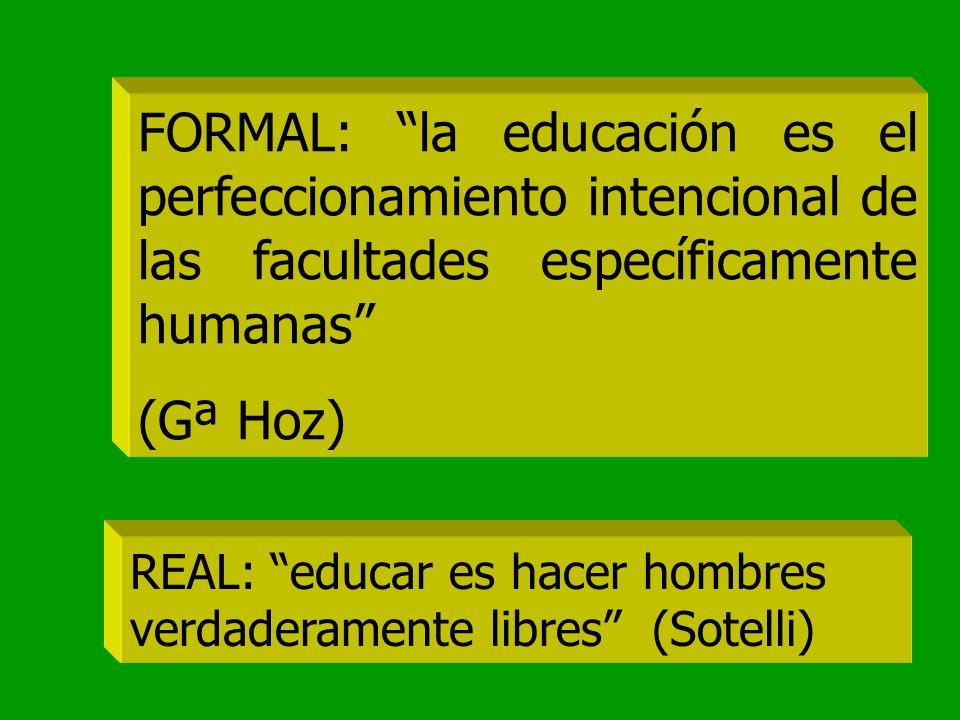 FORMAL: la educación es el perfeccionamiento intencional de las facultades específicamente humanas