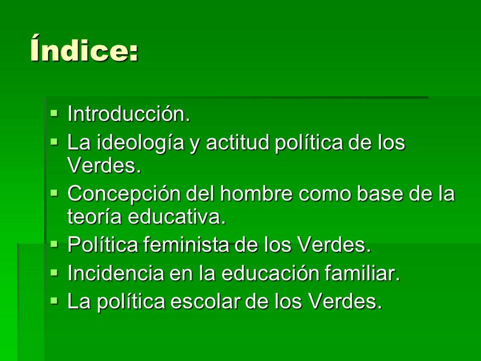 Índice: Introducción. La ideología y actitud política de los Verdes.