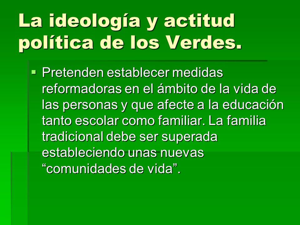 La ideología y actitud política de los Verdes.