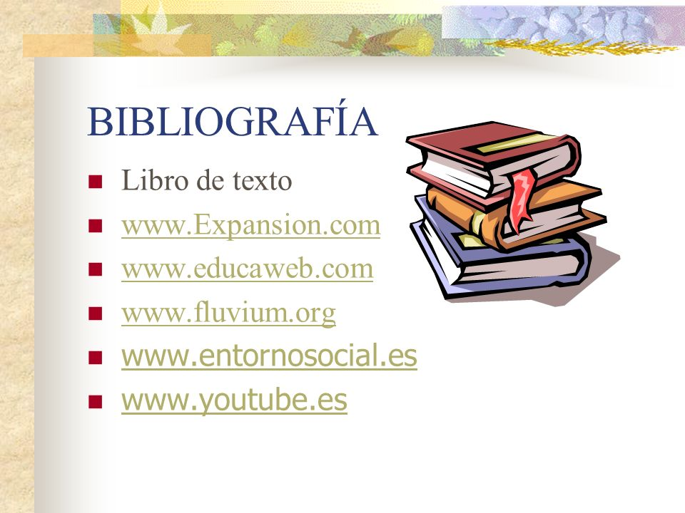 BIBLIOGRAFÍA Libro de texto www.Expansion.com www.educaweb.com