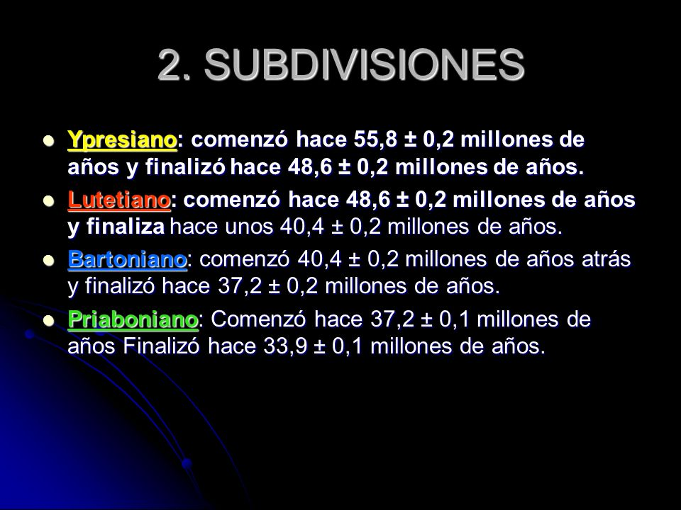 2. SUBDIVISIONES Ypresiano: comenzó hace 55,8 ± 0,2 millones de años y finalizó hace 48,6 ± 0,2 millones de años.