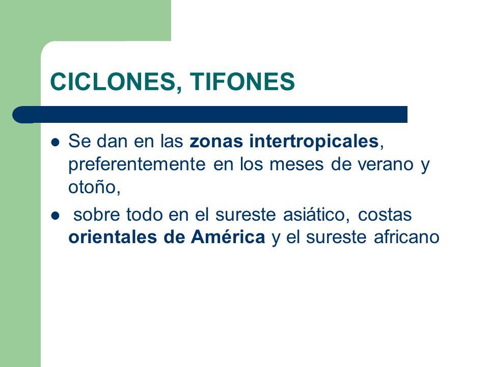 CICLONES, TIFONES Se dan en las zonas intertropicales, preferentemente en los meses de verano y otoño,