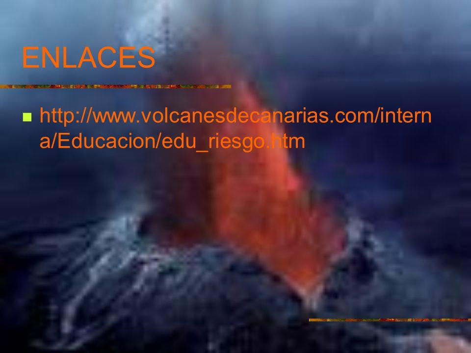 ENLACES http://www.volcanesdecanarias.com/interna/Educacion/edu_riesgo.htm