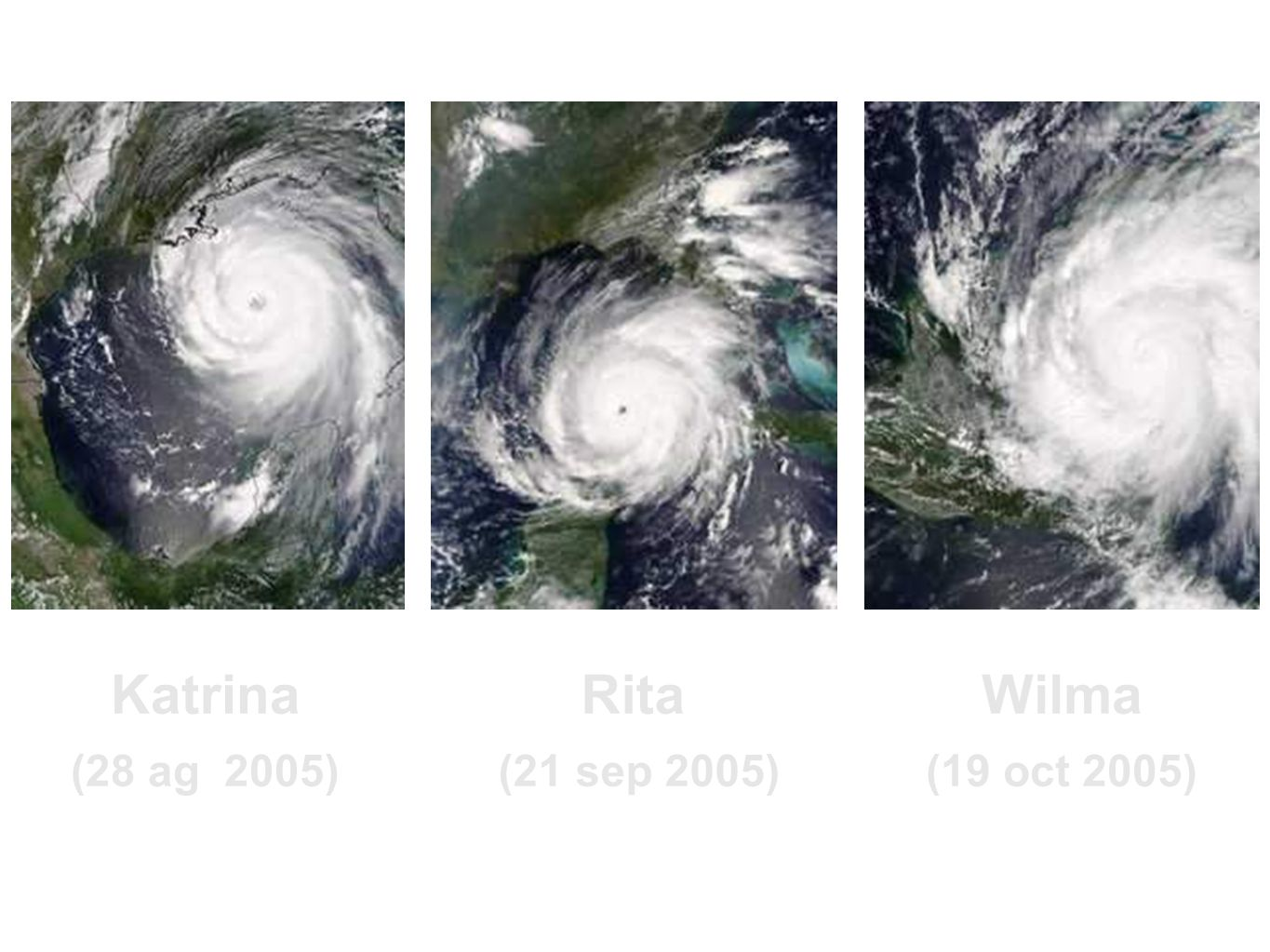 Katrina (28 ag 2005)‏ Rita (21 sep 2005)‏ Wilma (19 oct 2005)‏ 18