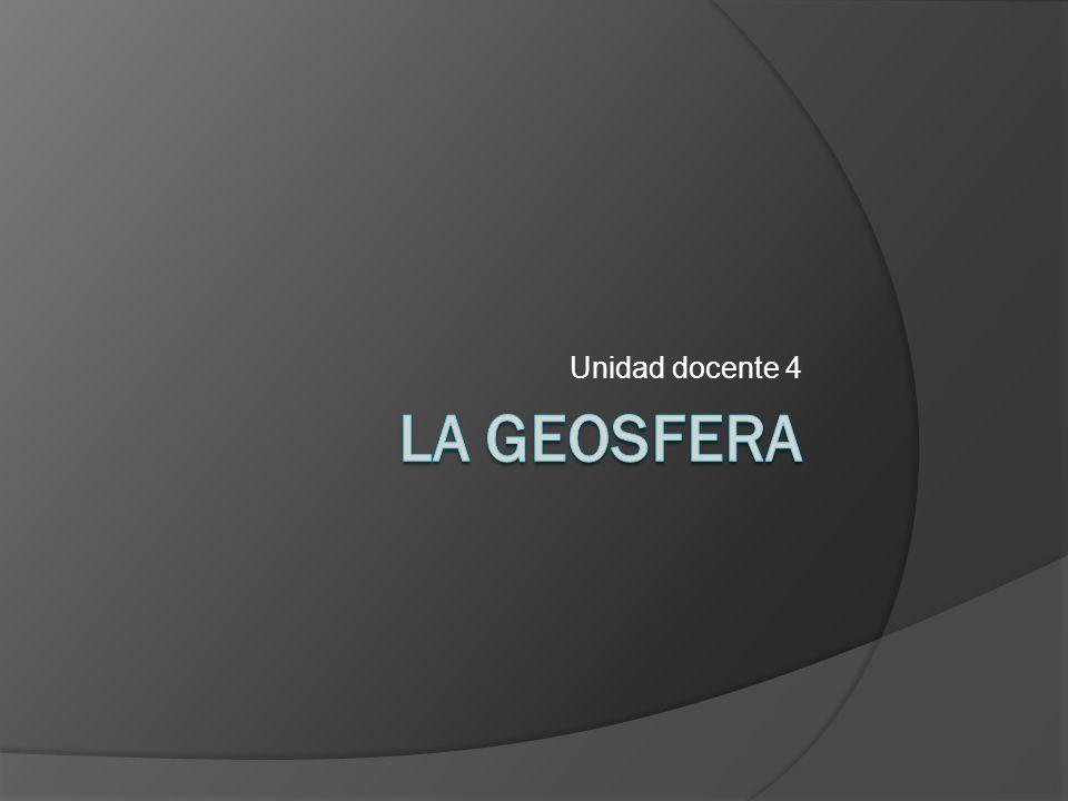 Unidad docente 4 LA GEOSFERA