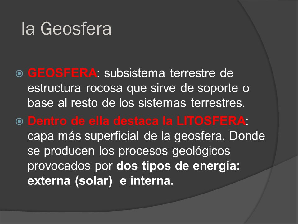 la GeosferaGeosfera: subsistema terrestre de estructura rocosa que sirve de soporte o base al resto de los sistemas terrestres.