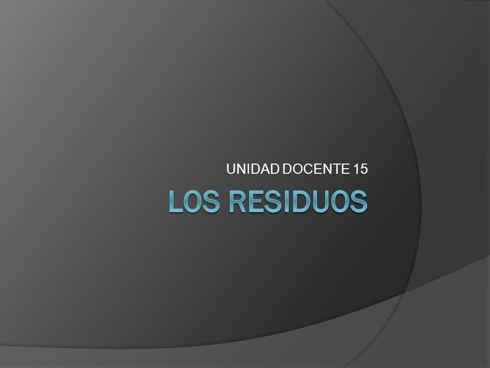 UNIDAD DOCENTE 15 LOS RESIDUOS
