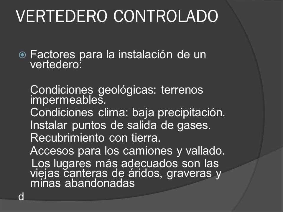 VERTEDERO CONTROLADO Factores para la instalación de un vertedero: