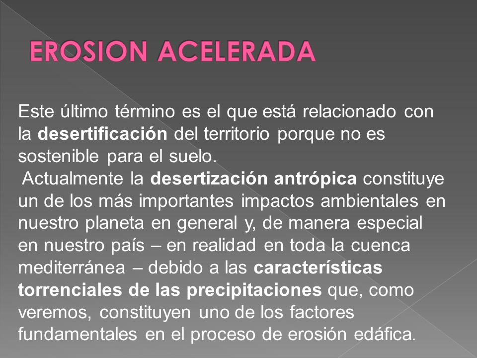 EROSION ACELERADAEste último término es el que está relacionado con la desertificación del territorio porque no es sostenible para el suelo.