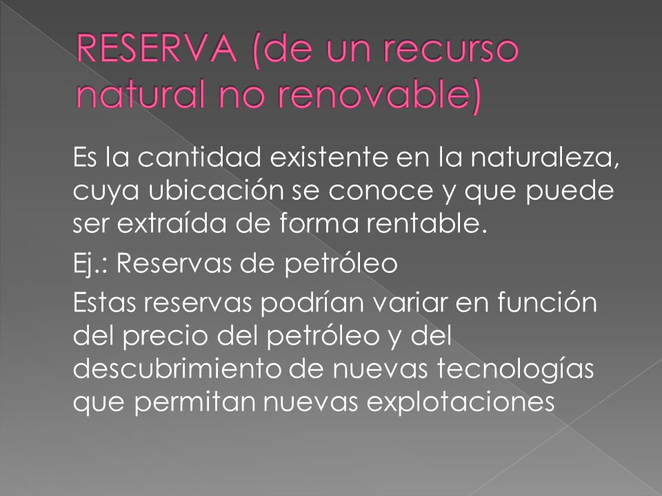 RESERVA (de un recurso natural no renovable)