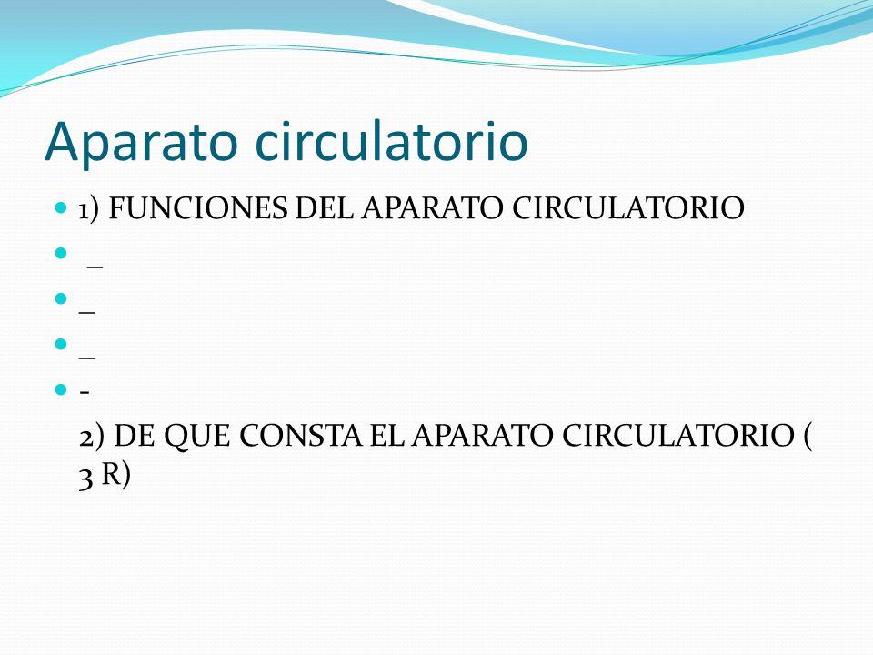 Aparato circulatorio 1) FUNCIONES DEL APARATO CIRCULATORIO _ -