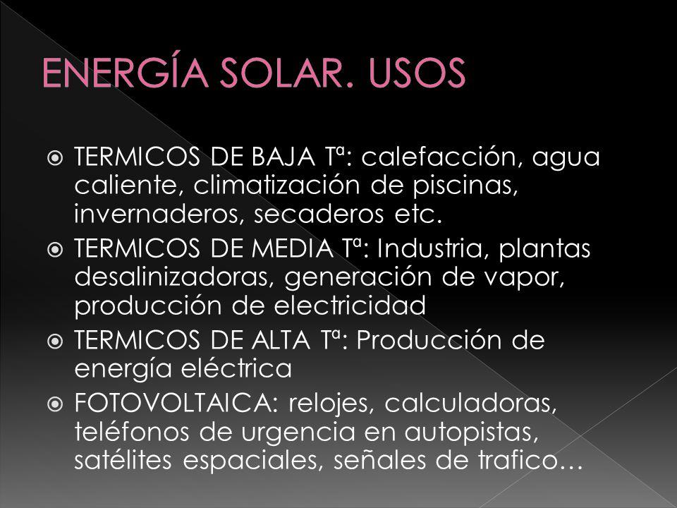 ENERGÍA SOLAR. USOS TERMICOS DE BAJA Tª: calefacción, agua caliente, climatización de piscinas, invernaderos, secaderos etc.