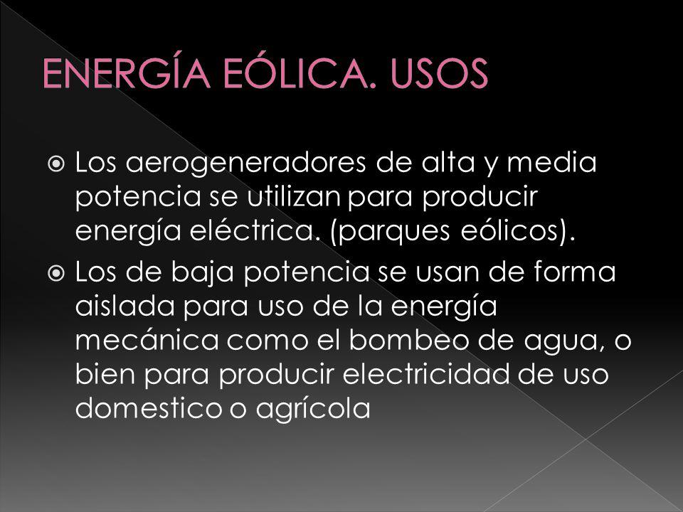 ENERGÍA EÓLICA. USOS Los aerogeneradores de alta y media potencia se utilizan para producir energía eléctrica. (parques eólicos).