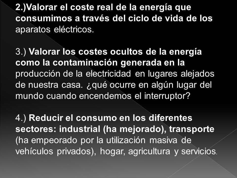 2.)Valorar el coste real de la energía que consumimos a través del ciclo de vida de los