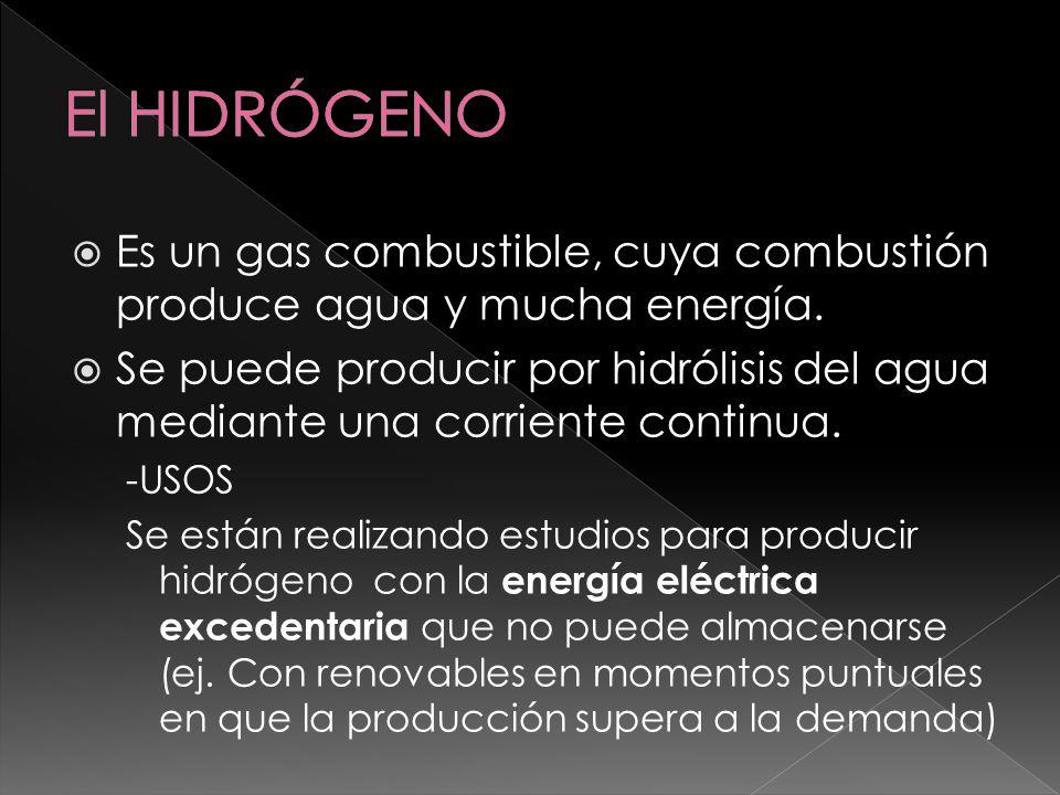 El HIDRÓGENO Es un gas combustible, cuya combustión produce agua y mucha energía.