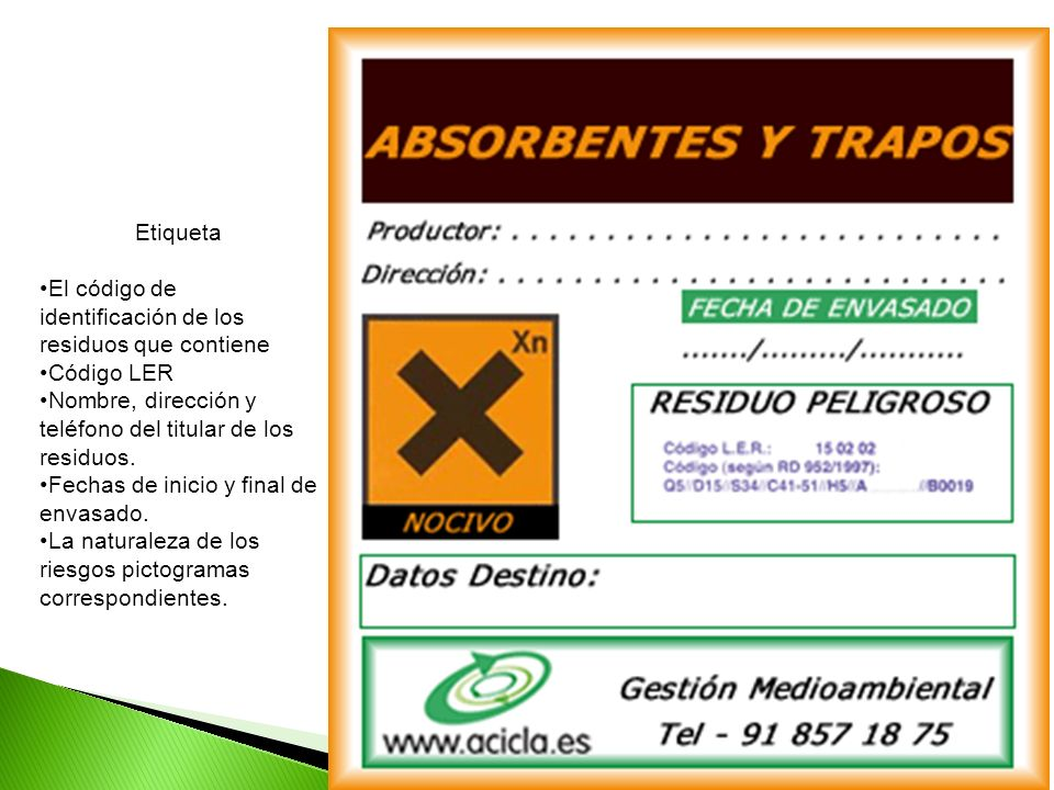 Etiqueta El código de identificación de los residuos que contiene. Código LER. Nombre, dirección y teléfono del titular de los residuos.