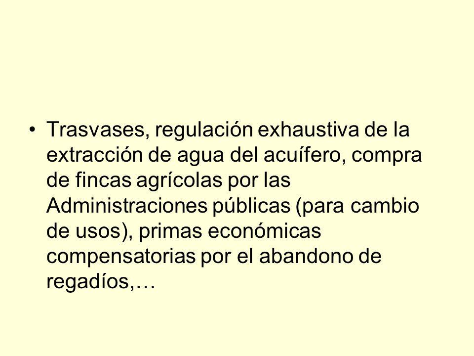 Trasvases, regulación exhaustiva de la extracción de agua del acuífero, compra de fincas agrícolas por las Administraciones públicas (para cambio de usos), primas económicas compensatorias por el abandono de regadíos,…