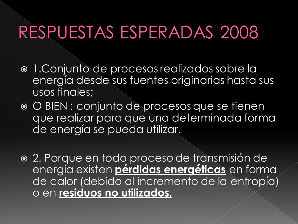 RESPUESTAS ESPERADAS 20081.Conjunto de procesos realizados sobre la energía desde sus fuentes originarias hasta sus usos finales;