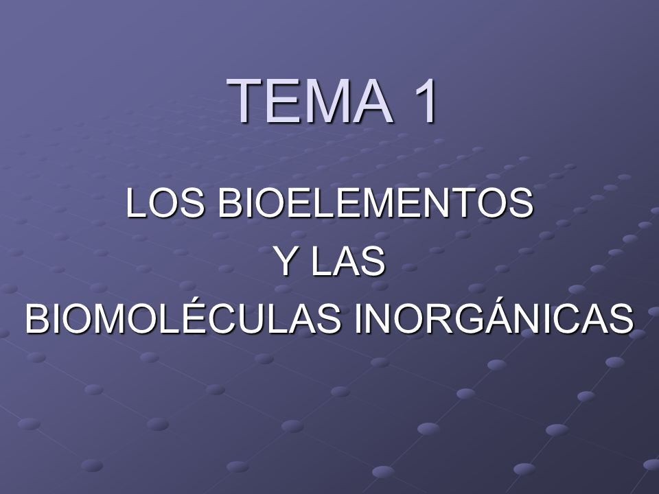 LOS BIOELEMENTOS Y LAS BIOMOLÉCULAS INORGÁNICAS
