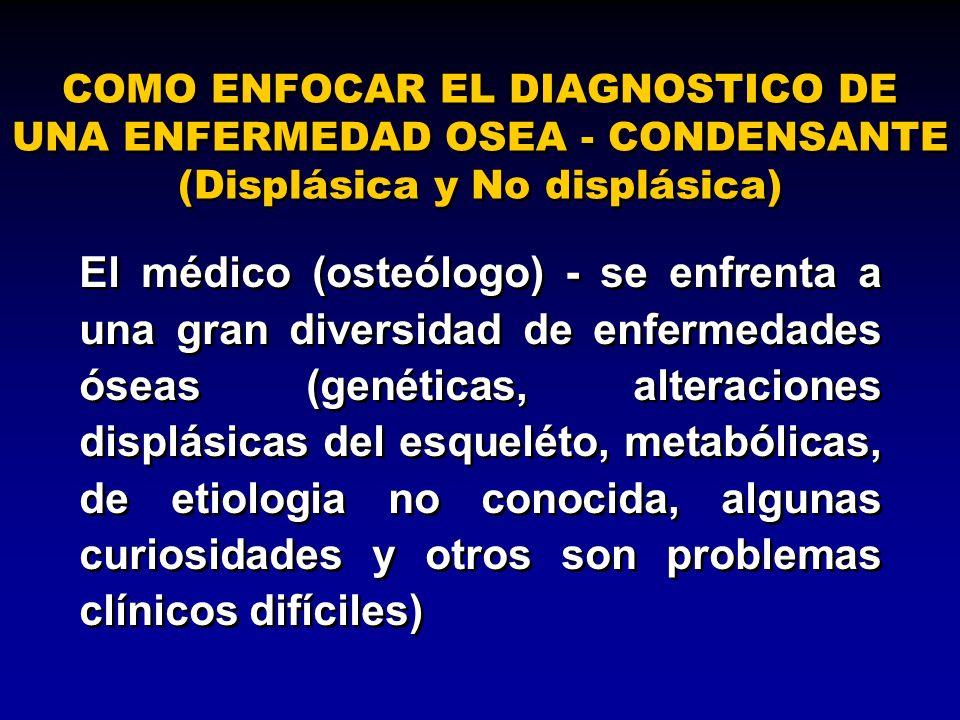 COMO ENFOCAR EL DIAGNOSTICO DE UNA ENFERMEDAD OSEA - CONDENSANTE (Displásica y No displásica)