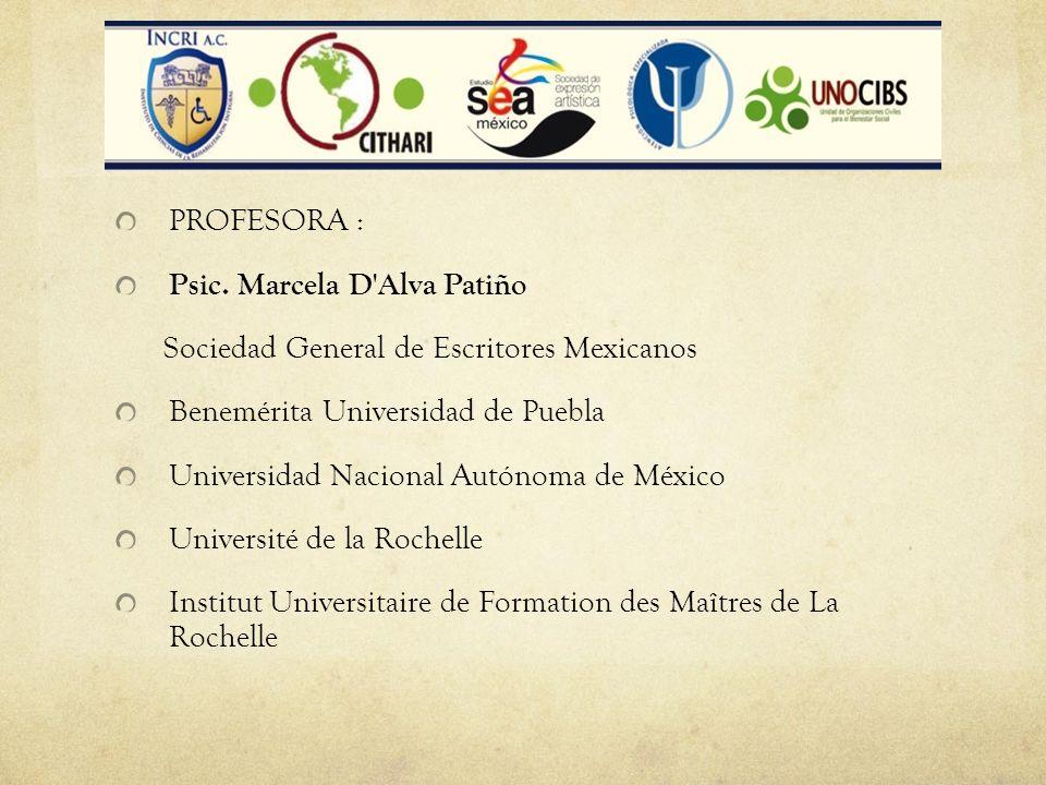 PROFESORA : Psic. Marcela D Alva Patiño. Sociedad General de Escritores Mexicanos. Benemérita Universidad de Puebla