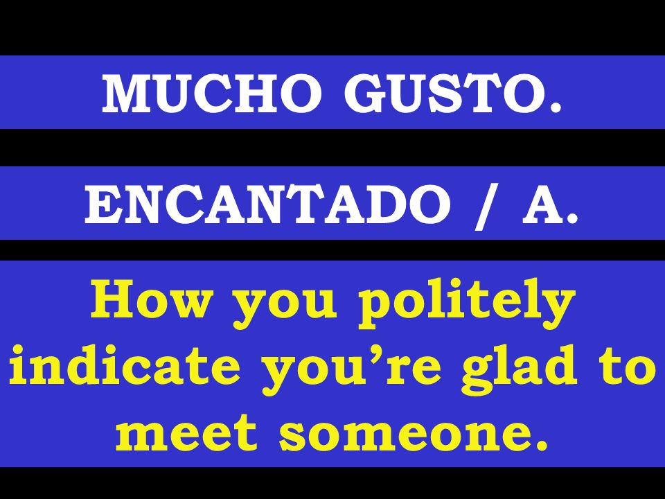 How you politely indicate you're glad to meet someone.