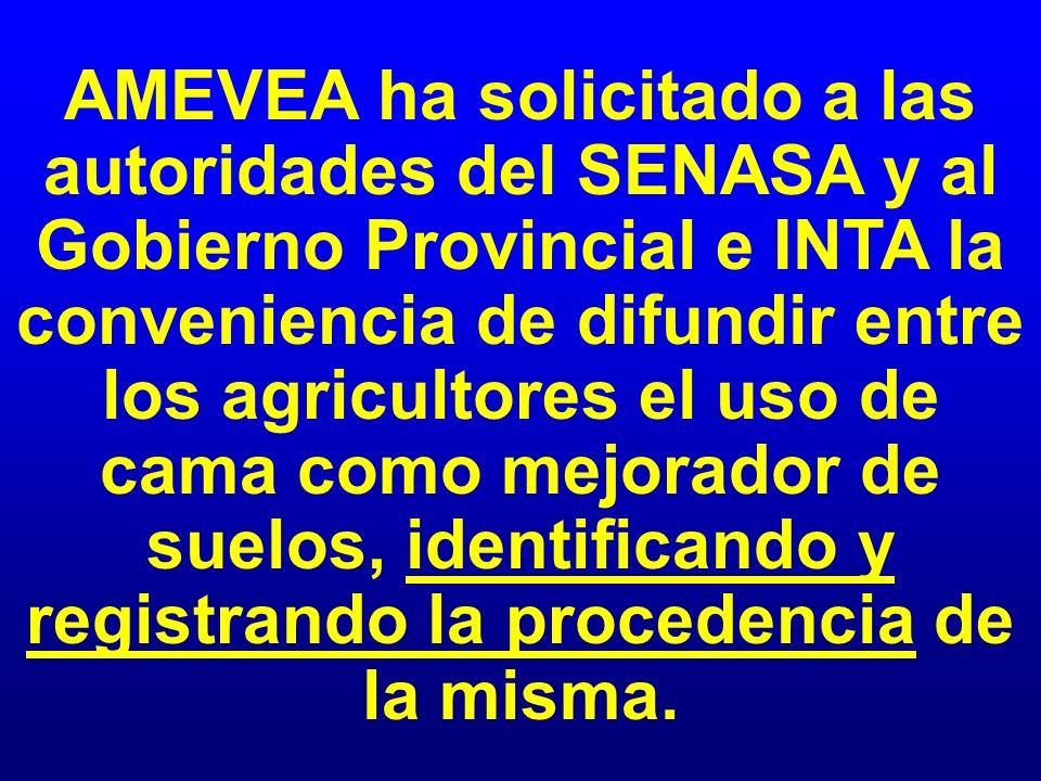 AMEVEA ha solicitado a las autoridades del SENASA y al Gobierno Provincial e INTA la conveniencia de difundir entre los agricultores el uso de cama como mejorador de suelos, identificando y registrando la procedencia de la misma.