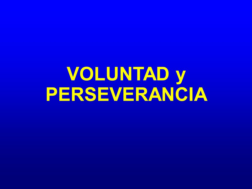 VOLUNTAD y PERSEVERANCIA