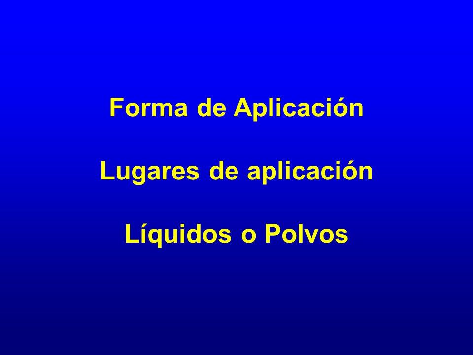 Forma de Aplicación Lugares de aplicación Líquidos o Polvos