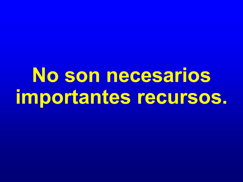 No son necesarios importantes recursos.
