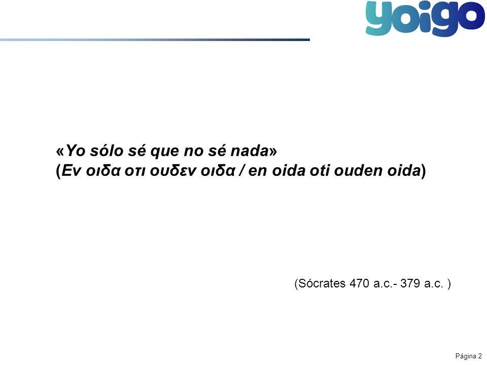 24 March 2017 «Yo sólo sé que no sé nada» (Εν οιδα οτι ουδεν οιδα / en oida oti ouden oida) (Sócrates 470 a.c.- 379 a.c.