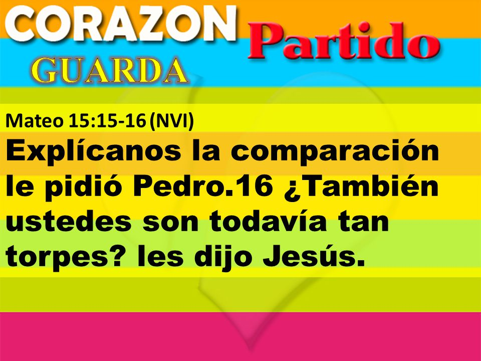 GUARDA Mateo 15:15-16 (NVI) Explícanos la comparación le pidió Pedro.16 ¿También ustedes son todavía tan torpes.