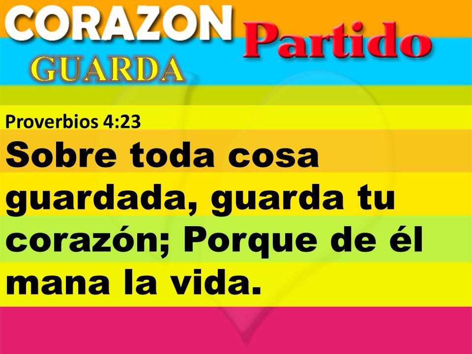 GUARDA Proverbios 4:23 Sobre toda cosa guardada, guarda tu corazón; Porque de él mana la vida.