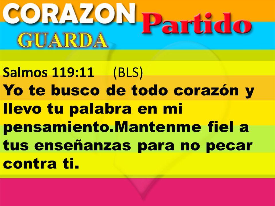 GUARDA Salmos 119:11 (BLS) Yo te busco de todo corazón y llevo tu palabra en mi pensamiento.Mantenme fiel a tus enseñanzas para no pecar contra ti.