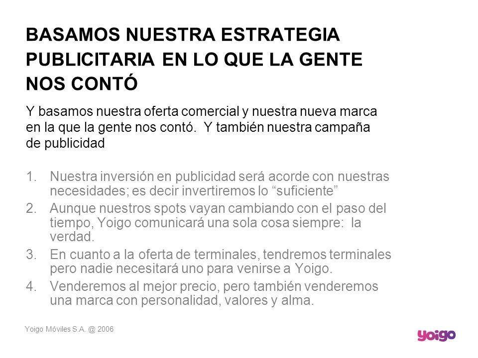 BASAMOS NUESTRA ESTRATEGIA PUBLICITARIA EN LO QUE LA GENTE NOS CONTÓ